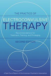 Practice of Electroconvulsive Therapy Second Edition