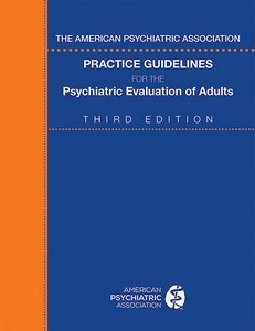 American Psychiatric Association Practice Guidelines for the Psychiatric Evaluation of Adults Third