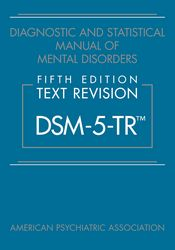 Diagnostic and Statistical Manual of Mental Disorders, Fifth Edition, Text Revision (DSM-5-TR™)