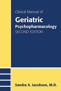 Clinical Manual of Geriatric Psychopharmacology Second Edition