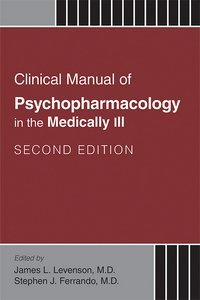 Clinical Manual of Psychopharmacology in the Medically Ill Second Edition